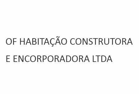 OF HABITAÇÃO CONSTRUTORA E ENCORPORADORA LTDA